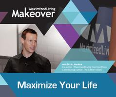 Maximized Living Makeover with Dr. B.J. Hardick