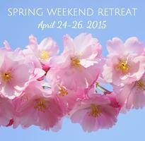 Spring Weekend Retreat 2015