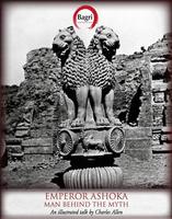 Emperor Ashoka: Man Behind the Myth