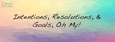 Intentions, Resolutions, & Goals, Oh My!