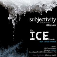 Subjectivity: The Ice Breaker (How To Win Friends)