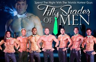 50 Shades of Men Male Revue Saturday March 28