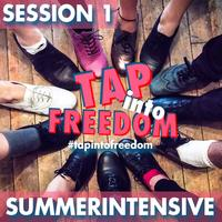 Tap Into Freedom Summer Intensive - Session 1