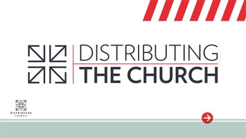Intro to Distributing the Church