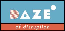 DAZE OF DISRUPTION