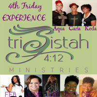 4th Friday Experience triSistah4:12 {February 2015}