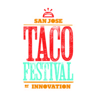 2nd Annual San Jose Taco Festival of Innovation Presented by...