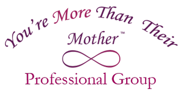 You're More Than Their Mother™ Professional Group...