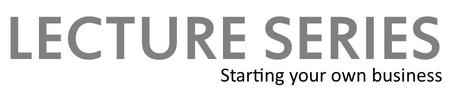 Lecture Series: Starting your own business