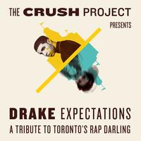 The Crush Project presents Drake Expectations