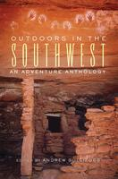 """Outdoors in the Southwest: An Adventure Anthology""""..."""
