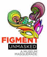 FIGMENT Unmasked - A Museum Masquerade