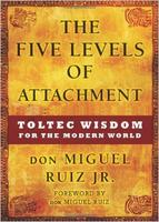 The Five Levels of Attachment with don Miguel Ruiz Jr....