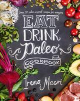 Eat Drink Paleo Cookbook with Irena Macri