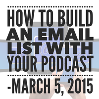 How To Build An Email List With Your Podcast