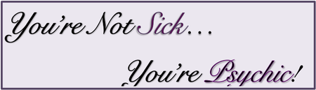 You're Not Sick... You're Psychic!