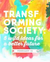 Transforming Society: 5 Wild Ideas For A Better Future...