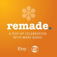 Remade: A pop up celebration at Make Good sponsored by...