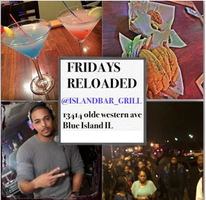 Island Bar & Grill Friday's Reloaded!!!