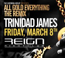 All Gold Everything The Remix Hosted By Trinidad James : Friday 03.08.13