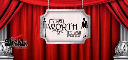 It's Well Worth the Wait Stage Play