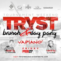 Tryst [Tournament Weekend] Friday Brunch & Day Party...