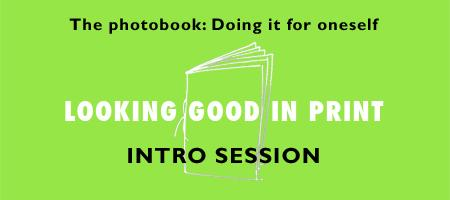 INTRO – LOOKING GOOD IN PRINT: PHOTOBOOKS SESSION