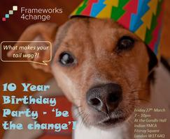 Frameworks 4 Change 10 year birthday party- 'Be the...