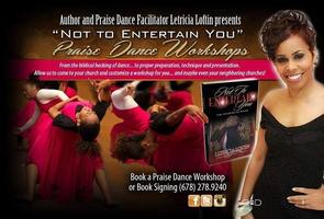 """Not To Entertain You"" PRAISE DANCE WORKSHOP -..."