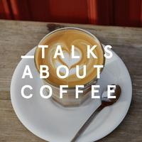 _TALKS ABOUT COFFEE. 01. What we about when we talk...