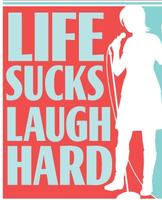 Life Sucks Laugh Hard - NYT Bestselling Humor Authors...