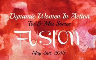FUSION: Dynamic Women in Action's 2nd Annual Toi & Moi...