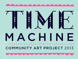 Community Art Project: Time Machine 2013 - benefiting...