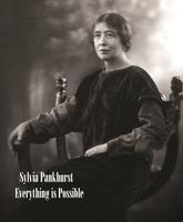 Free Film Screening: Sylvia Pankhurst: Everything Is...