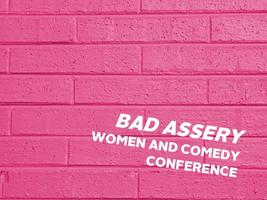 Bad Assery: The Women and Comedy Conference