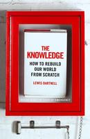 The Knowledge: How to Rebuild our World from Scratch...