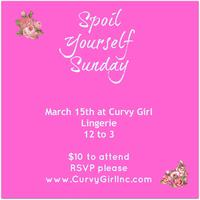 Spoil Yourself Sunday March 15th 12 to 3 pm at Curvy...