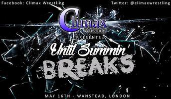 "Climax Wrestling Presents: ""Until Summin' Breaks"""