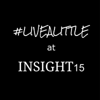 #LiveALittle at Insight15