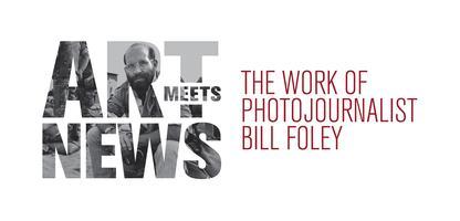 Art Meets News: The Work of Photojournalist Bill Foley...