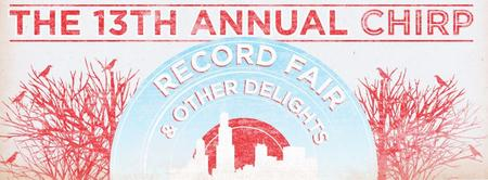 13th Annual CHIRP Record Fair & Other Delights