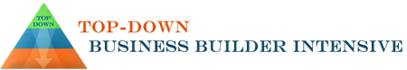 TOP-DOWN BUSINESS BUILDER INTENSIVE  ( GO! Advanced...