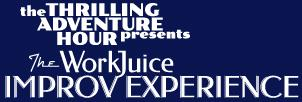 The Thrilling Adventure Hour Presents:  The WorkJuice...