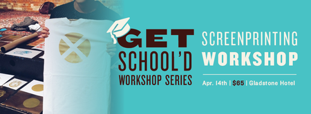 Screen Printing Workshop | Get School'd Series