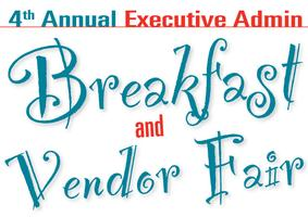4th Annual Executive Admin Breakfast & Vendor Fair
