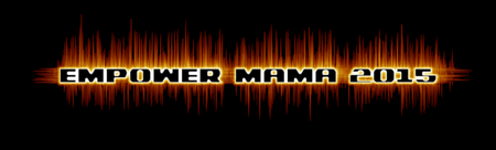 EMPOWER MAMA 2015 - UBE's 3rd Annual Spring Womens...