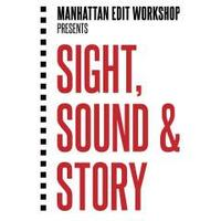 Manhattan Edit Workshop Presents: Sight, Sound & Story...