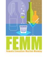 Female Executive Martini Monday (FEMM) - MAR 30,  2015
