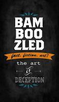 BAMBOOZLED fact. fiction. art? The Art Of Deception