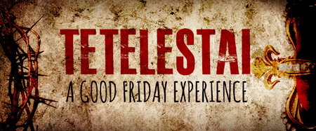 Tetelestai: A Good Friday Experience